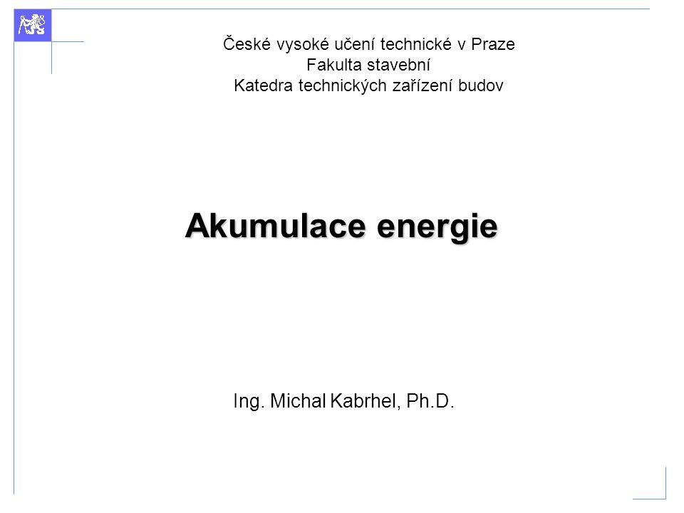 Akumulace energie Ing. Michal Kabrhel, Ph.D.