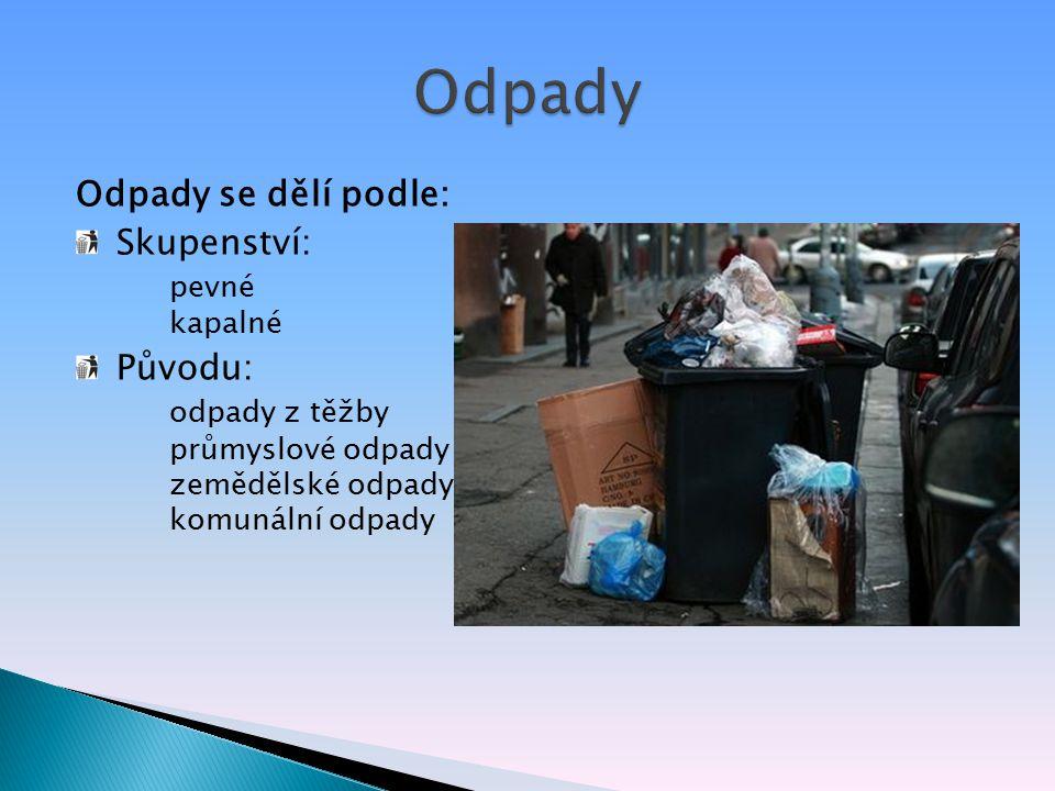 Odpady Odpady se dělí podle: Skupenství: pevné kapalné