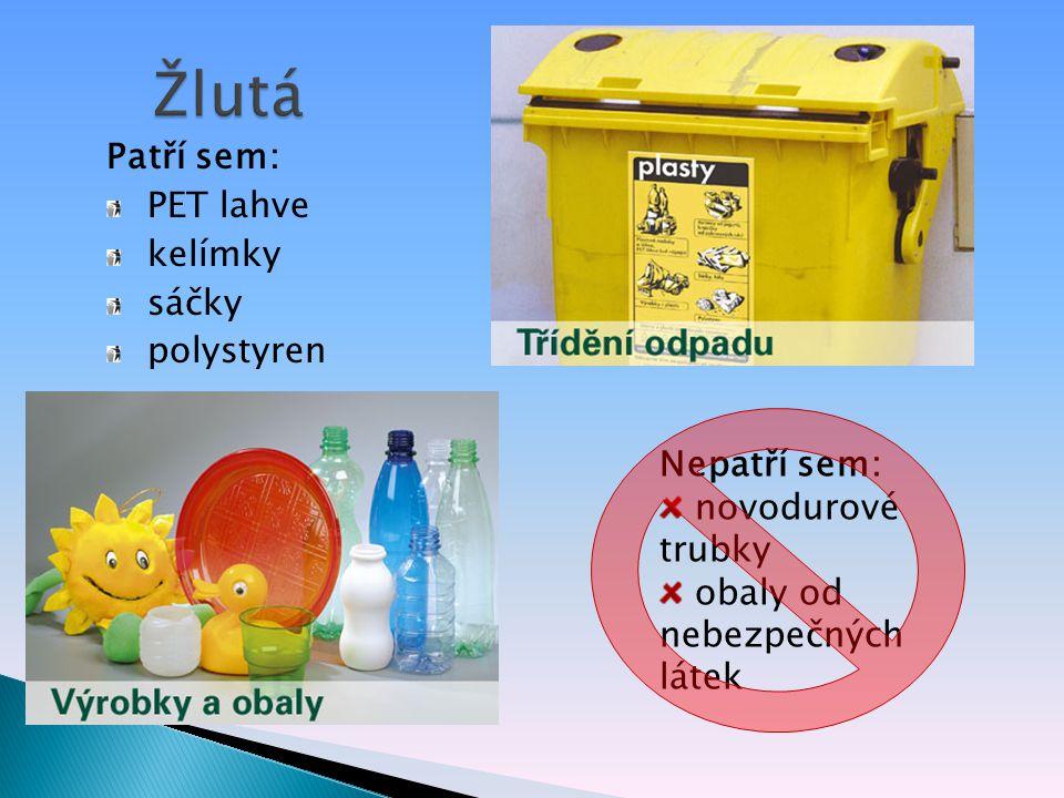 Žlutá Patří sem: PET lahve kelímky sáčky polystyren Nepatří sem: