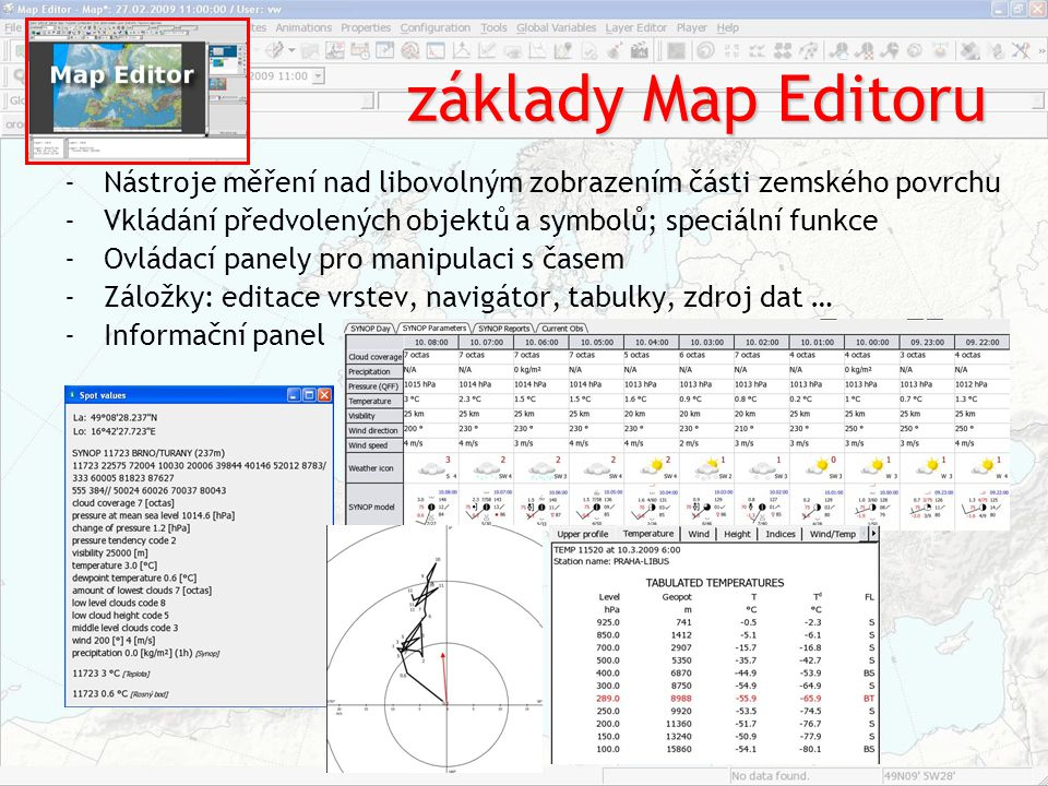základy Map Editoru Nástroje měření nad libovolným zobrazením části zemského povrchu. Vkládání předvolených objektů a symbolů; speciální funkce.