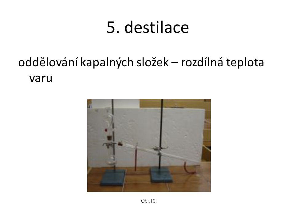 5. destilace oddělování kapalných složek – rozdílná teplota varu