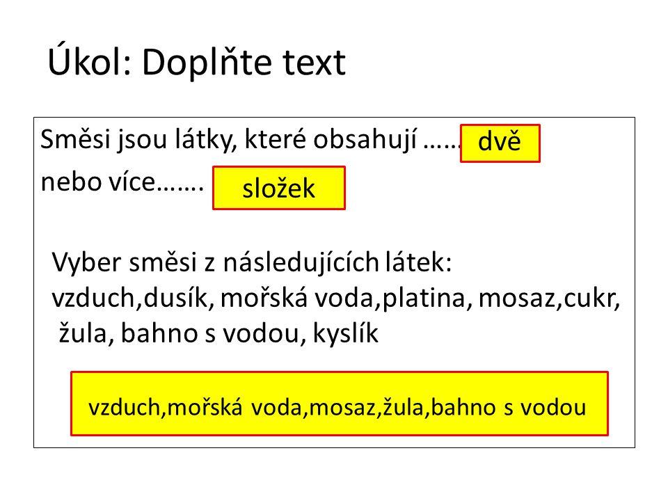 Úkol: Doplňte text Směsi jsou látky, které obsahují …… nebo více…….
