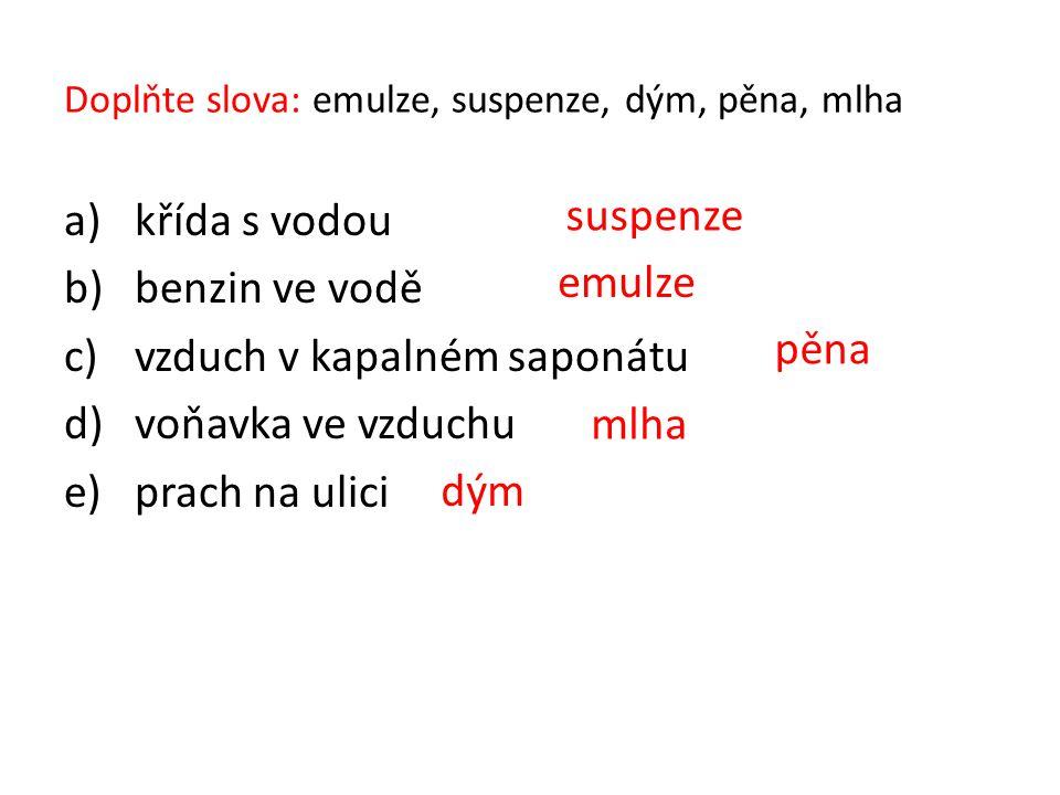 Doplňte slova: emulze, suspenze, dým, pěna, mlha