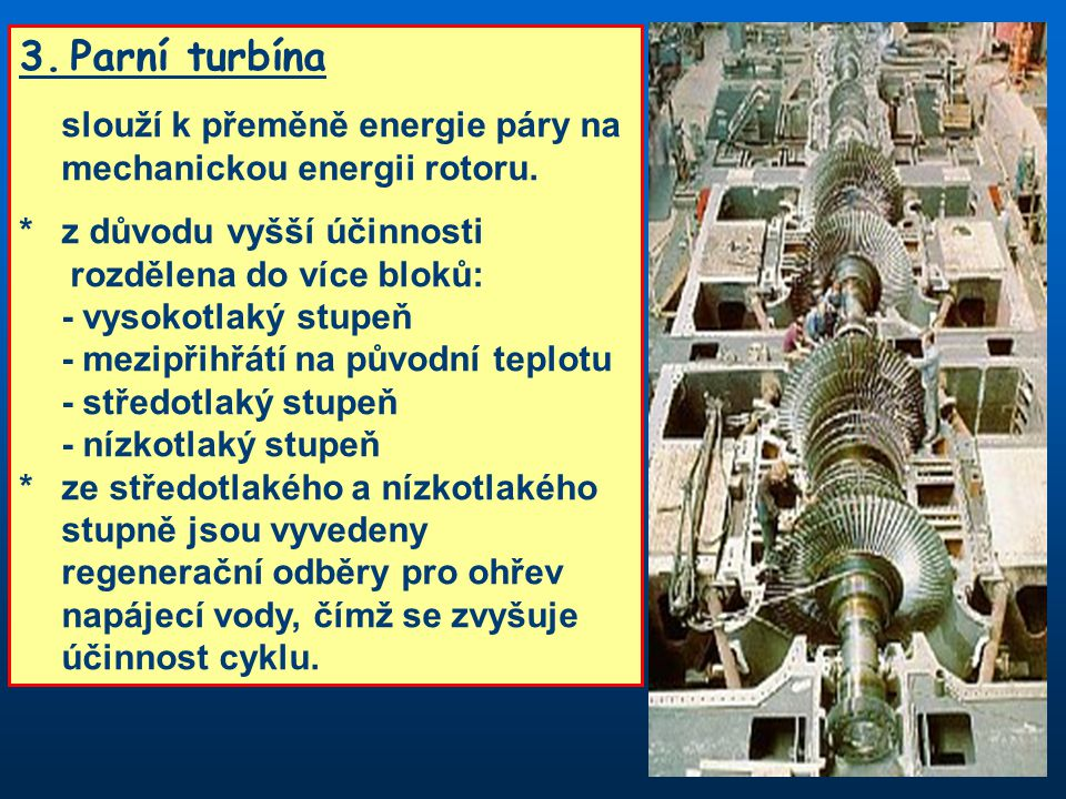 3. Parní turbína slouží k přeměně energie páry na mechanickou energii rotoru. * z důvodu vyšší účinnosti rozdělena do více bloků: