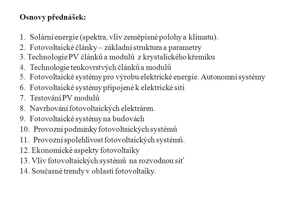 Osnovy přednášek: 1. Solární energie (spektra, vliv zeměpisné polohy a klimatu). 2. Fotovoltaické články – základní struktura a parametry.