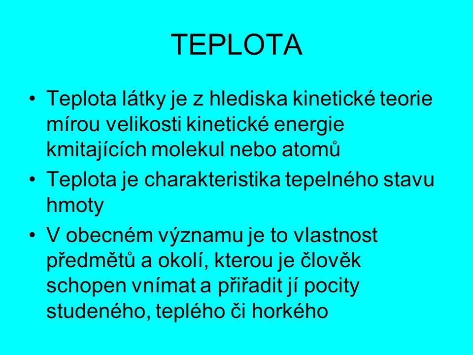 TEPLOTA Teplota látky je z hlediska kinetické teorie mírou velikosti kinetické energie kmitajících molekul nebo atomů.