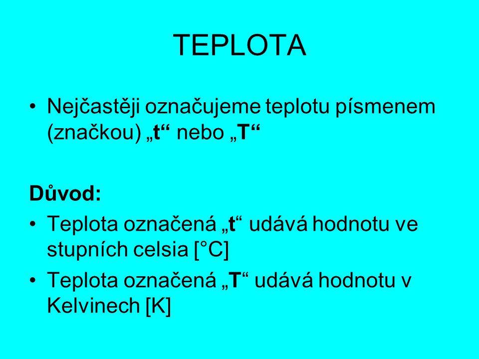 """TEPLOTA Nejčastěji označujeme teplotu písmenem (značkou) """"t nebo """"T"""