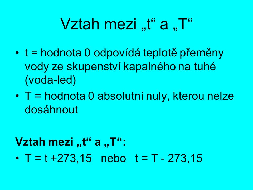 """Vztah mezi """"t a """"T t = hodnota 0 odpovídá teplotě přeměny vody ze skupenství kapalného na tuhé (voda-led)"""