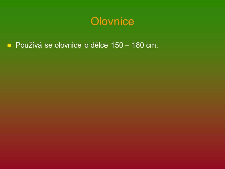 Olovnice Používá se olovnice o délce 150 – 180 cm.