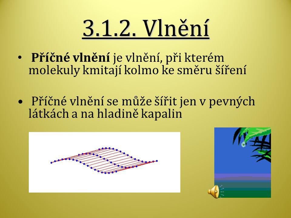 3.1.2. Vlnění Příčné vlnění je vlnění, při kterém molekuly kmitají kolmo ke směru šíření.