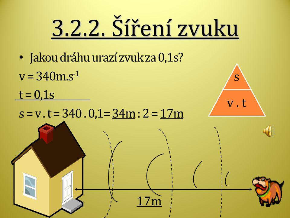 3.2.2. Šíření zvuku Jakou dráhu urazí zvuk za 0,1s v = 340m.s-1