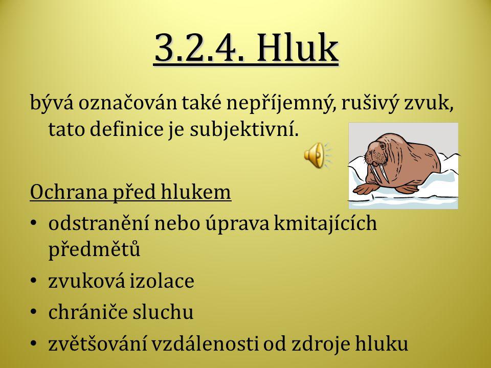 3.2.4. Hluk bývá označován také nepříjemný, rušivý zvuk, tato definice je subjektivní. Ochrana před hlukem.