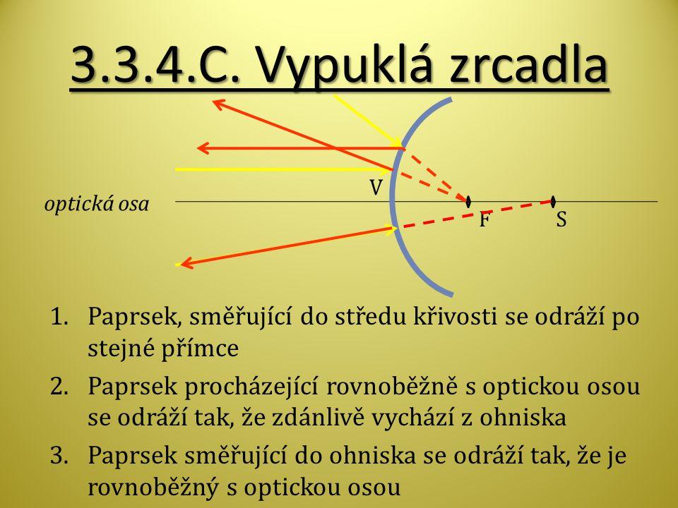 3.3.4.C. Vypuklá zrcadla Paprsek, směřující do středu křivosti se odráží po stejné přímce.