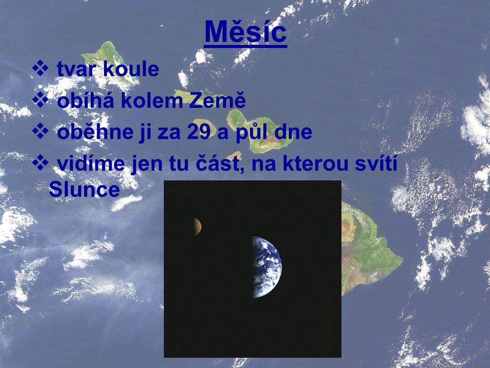 Měsíc tvar koule obíhá kolem Země oběhne ji za 29 a půl dne