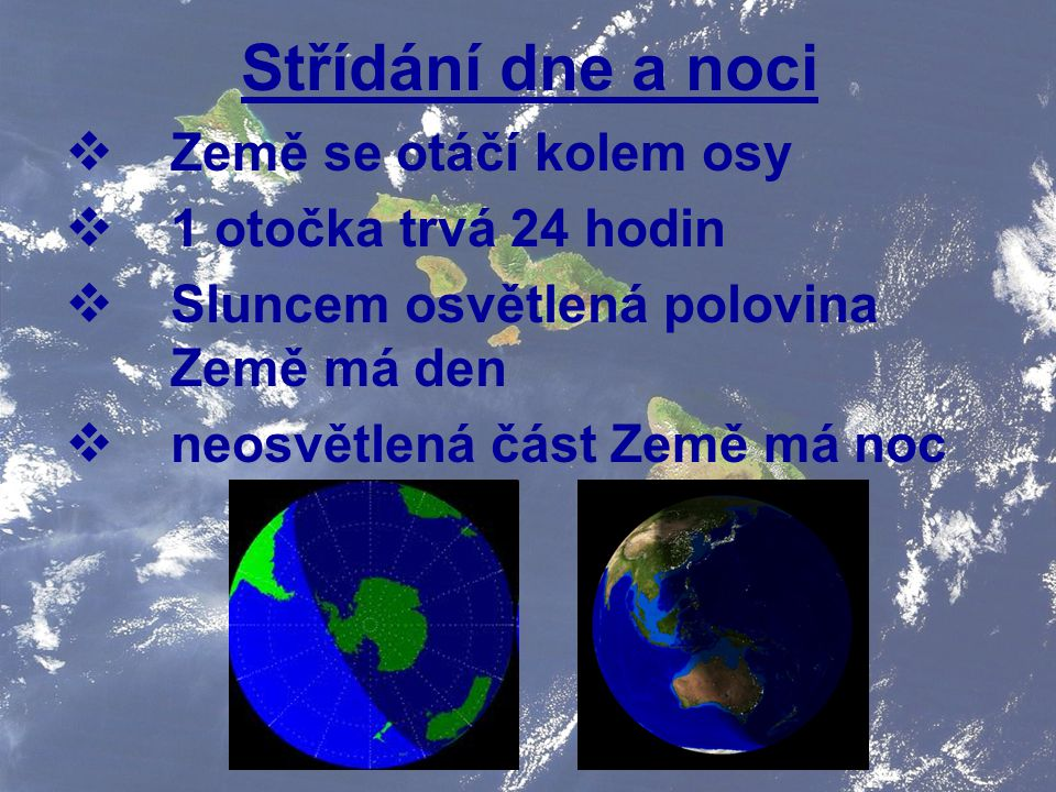 Střídání dne a noci Země se otáčí kolem osy 1 otočka trvá 24 hodin