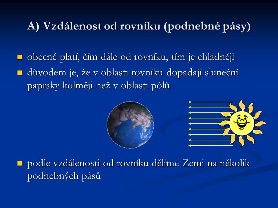 A) Vzdálenost od rovníku (podnebné pásy)