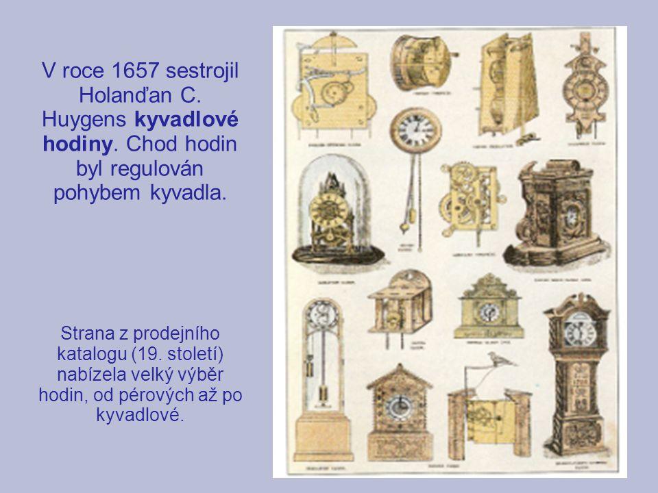 V roce 1657 sestrojil Holanďan C. Huygens kyvadlové hodiny