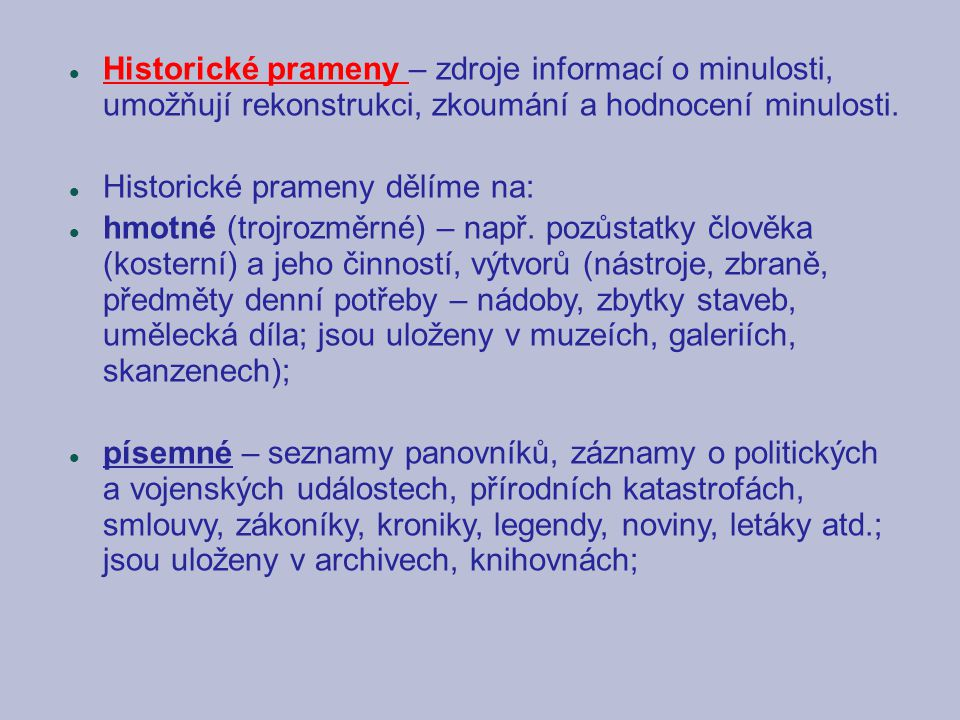 Historické prameny – zdroje informací o minulosti, umožňují rekonstrukci, zkoumání a hodnocení minulosti.