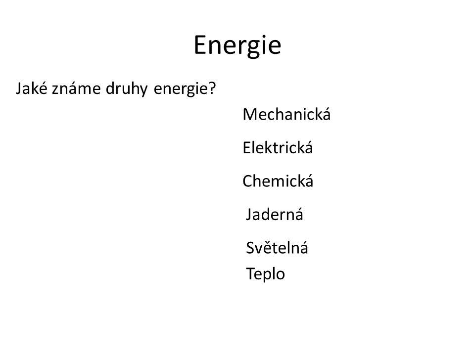 Energie Jaké známe druhy energie Mechanická Elektrická Chemická