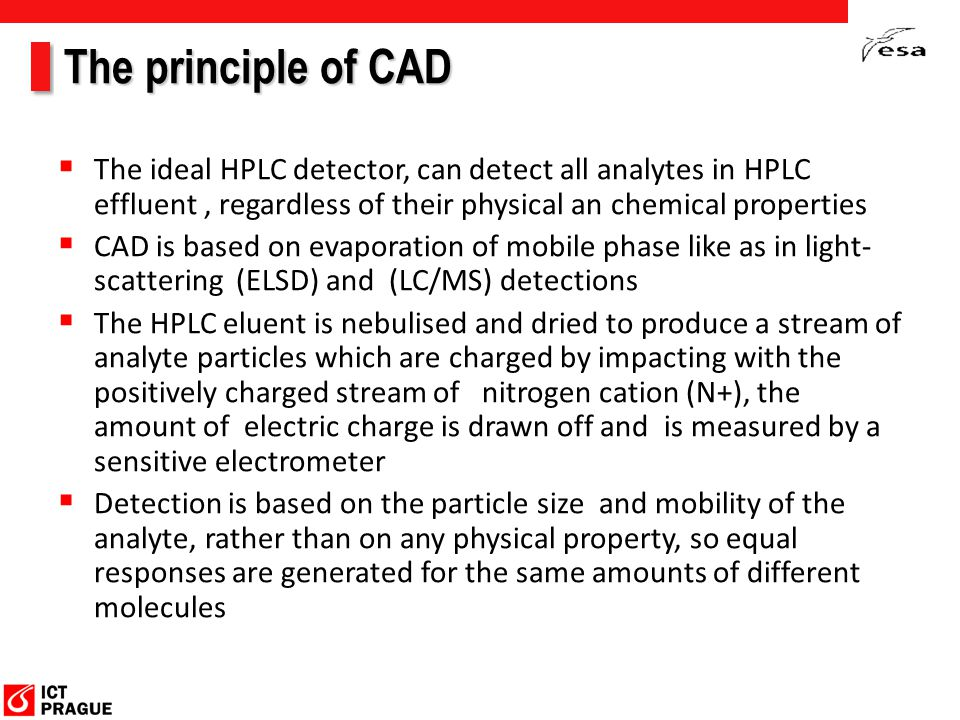 The principle of CAD The ideal HPLC detector, can detect all analytes in HPLC effluent , regardless of their physical an chemical properties.