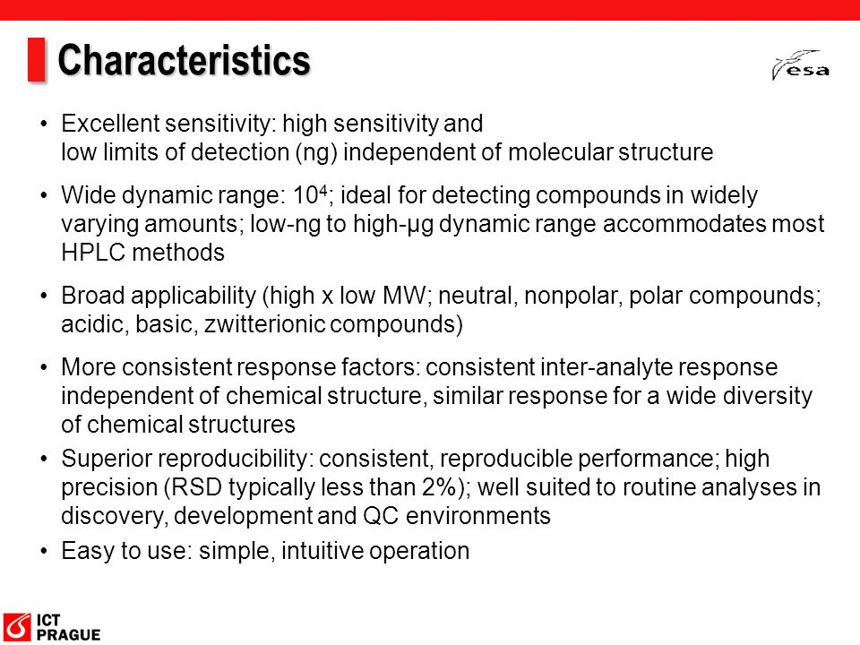 Characteristics Excellent sensitivity: high sensitivity and low limits of detection (ng) independent of molecular structure.