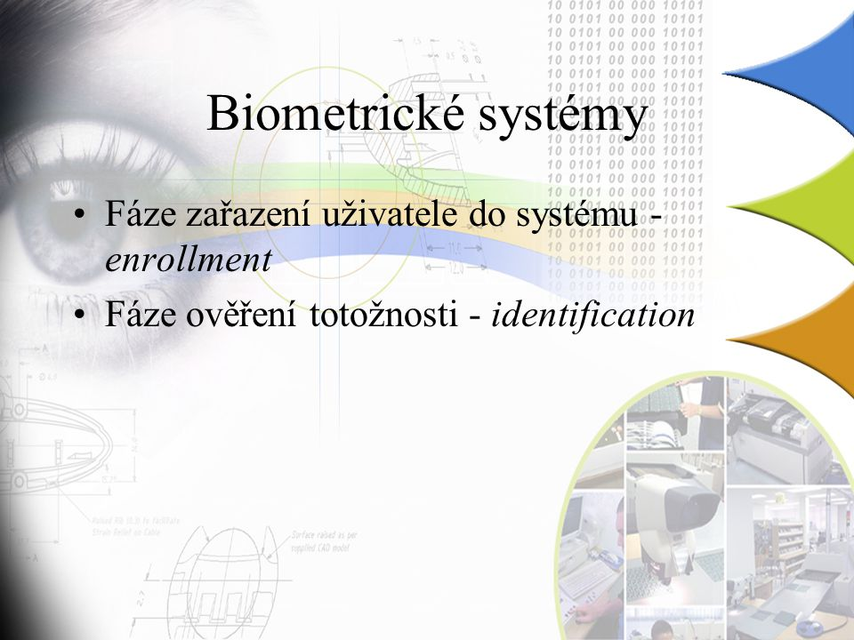 Biometrické systémy Fáze zařazení uživatele do systému - enrollment