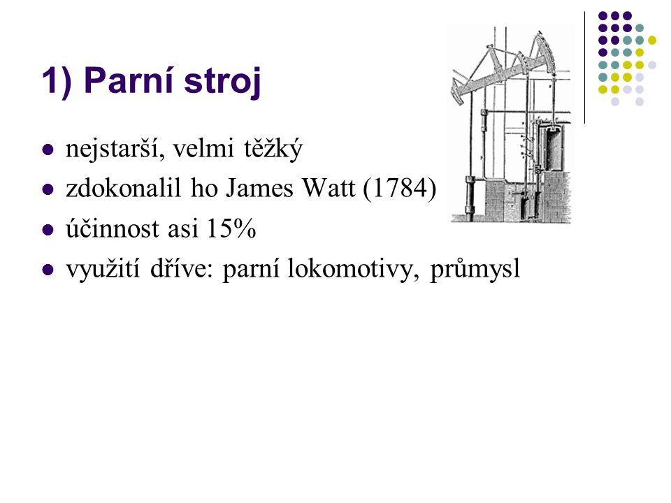 1) Parní stroj nejstarší, velmi těžký zdokonalil ho James Watt (1784)