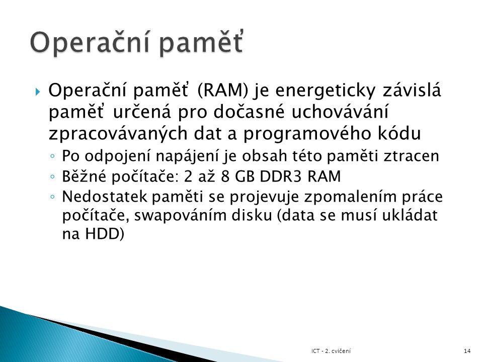 Operační paměť Operační paměť (RAM) je energeticky závislá paměť určená pro dočasné uchovávání zpracovávaných dat a programového kódu.