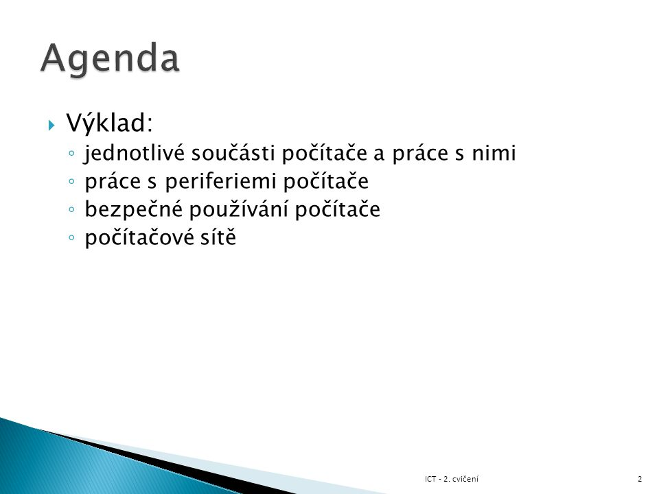 Agenda Výklad: jednotlivé součásti počítače a práce s nimi