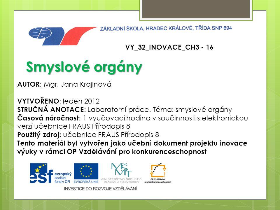 Smyslové orgány VY_32_INOVACE_CH3 - 16 AUTOR: Mgr. Jana Krajinová