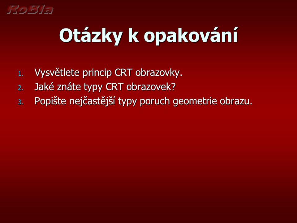 Otázky k opakování Vysvětlete princip CRT obrazovky.