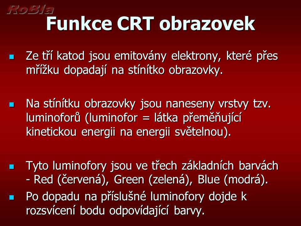 Funkce CRT obrazovek Ze tří katod jsou emitovány elektrony, které přes mřížku dopadají na stínítko obrazovky.