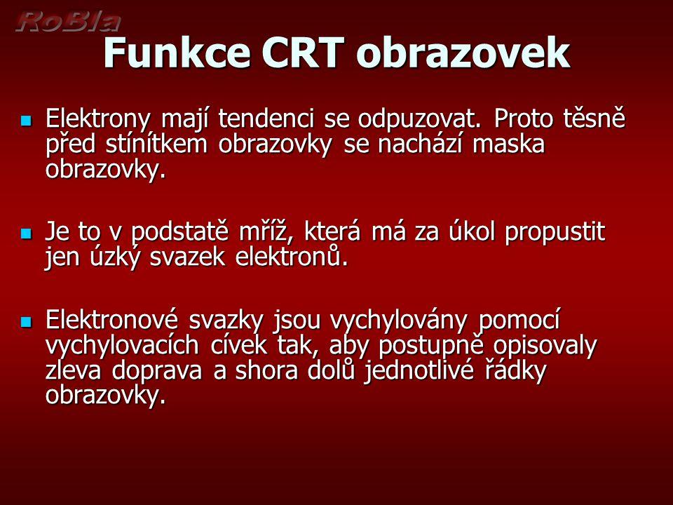 Funkce CRT obrazovek Elektrony mají tendenci se odpuzovat. Proto těsně před stínítkem obrazovky se nachází maska obrazovky.