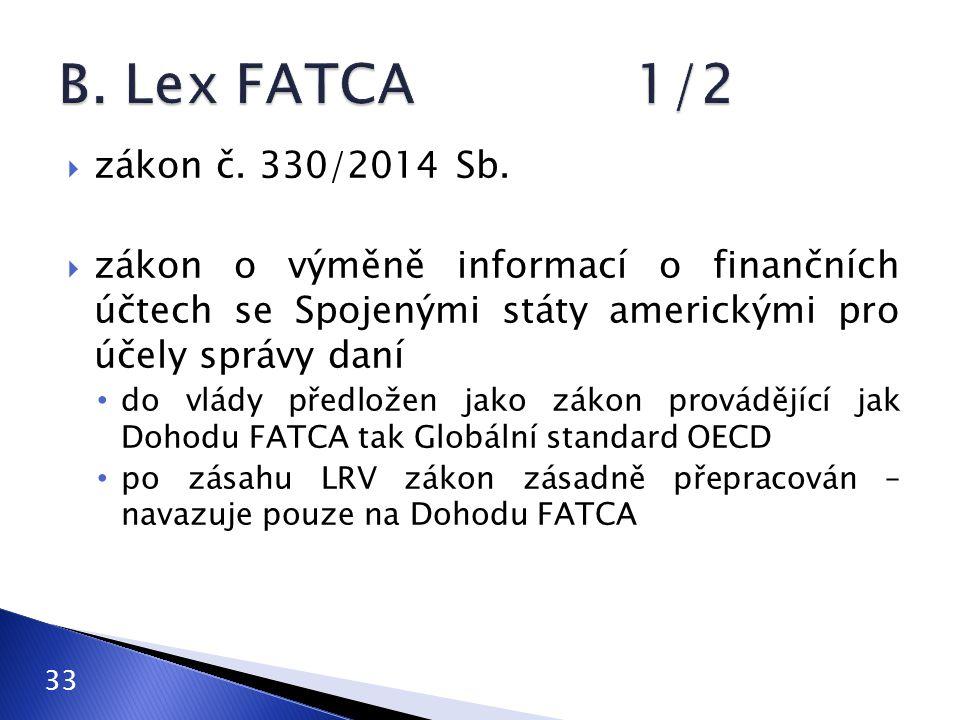 B. Lex FATCA 1/2 zákon č. 330/2014 Sb. zákon o výměně informací o finančních účtech se Spojenými státy americkými pro účely správy daní.