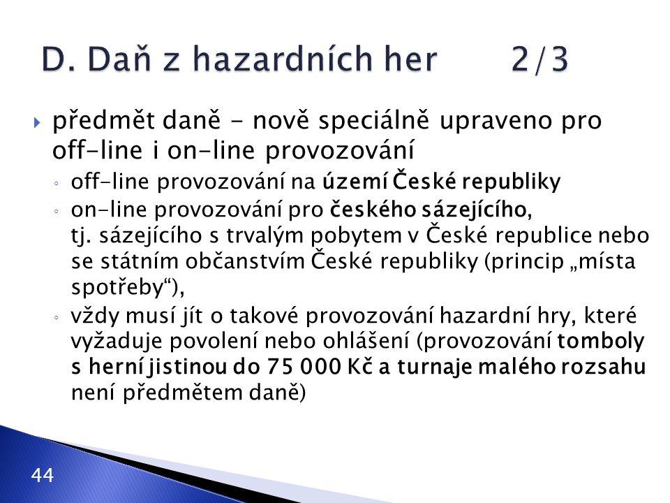 D. Daň z hazardních her 2/3 předmět daně - nově speciálně upraveno pro off-line i on-line provozování.