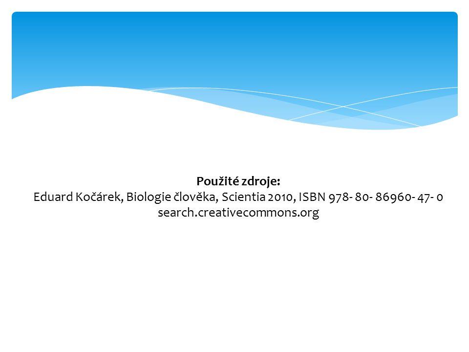 Použité zdroje: Eduard Kočárek, Biologie člověka, Scientia 2010, ISBN 978- 80- 86960- 47- 0 search.creativecommons.org