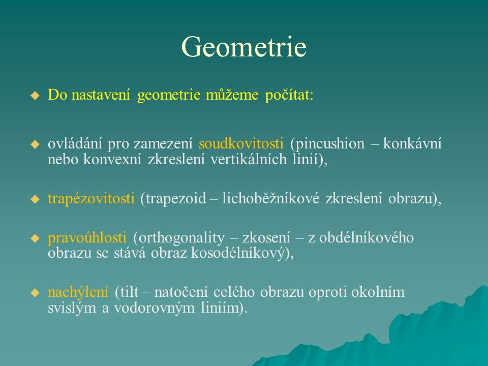 Geometrie Do nastavení geometrie můžeme počítat: