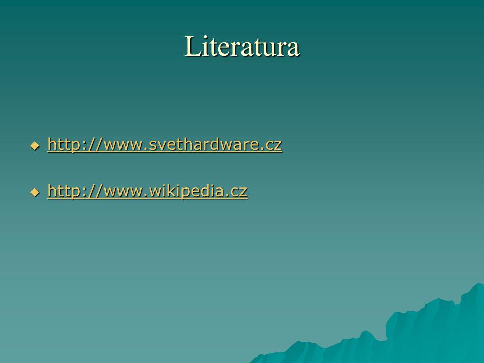Literatura http://www.svethardware.cz http://www.wikipedia.cz