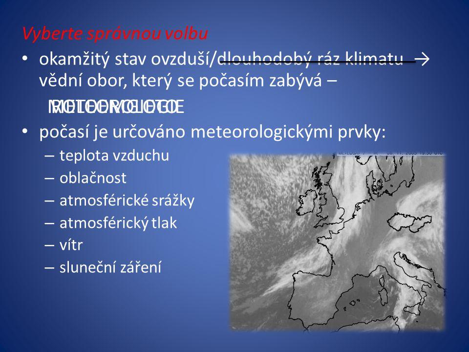 METEOROLOGIE ROLOEMGIETO Vyberte správnou volbu