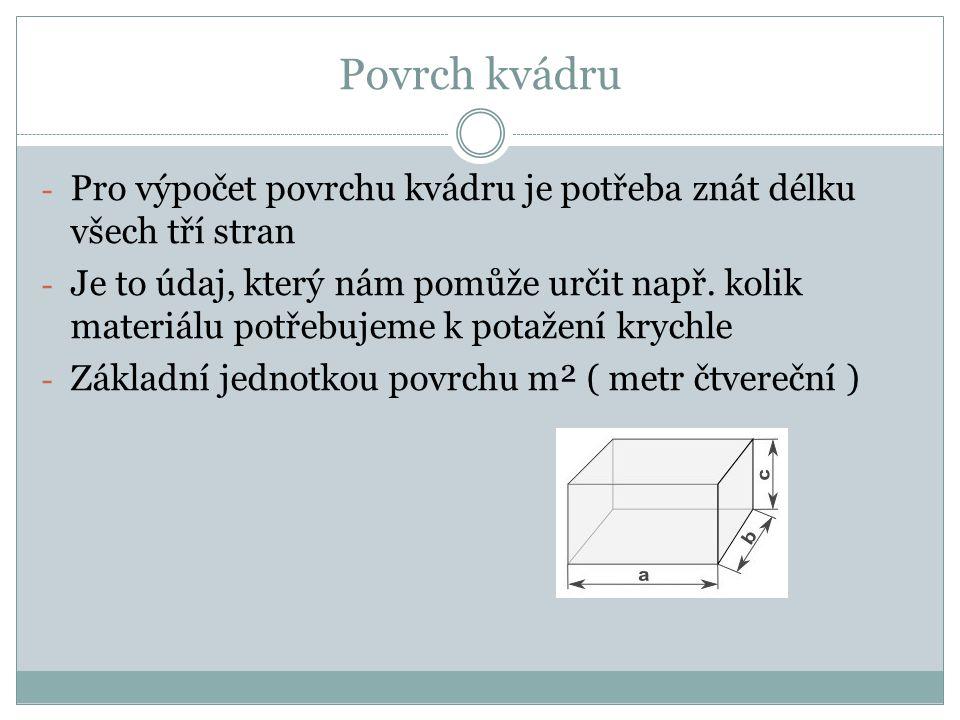 Povrch kvádru Pro výpočet povrchu kvádru je potřeba znát délku všech tří stran.