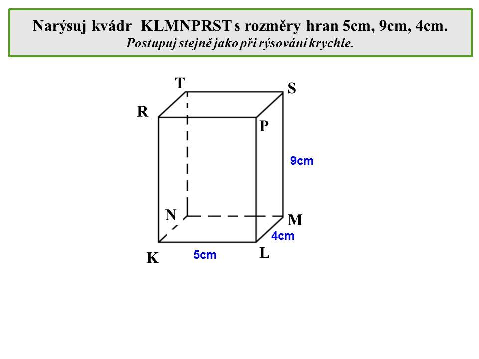 Narýsuj kvádr KLMNPRST s rozměry hran 5cm, 9cm, 4cm.
