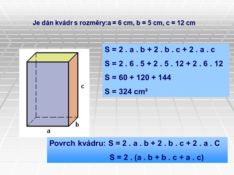 Povrch kvádru: S = 2 . a . b + 2 . b . c + 2 . a . C