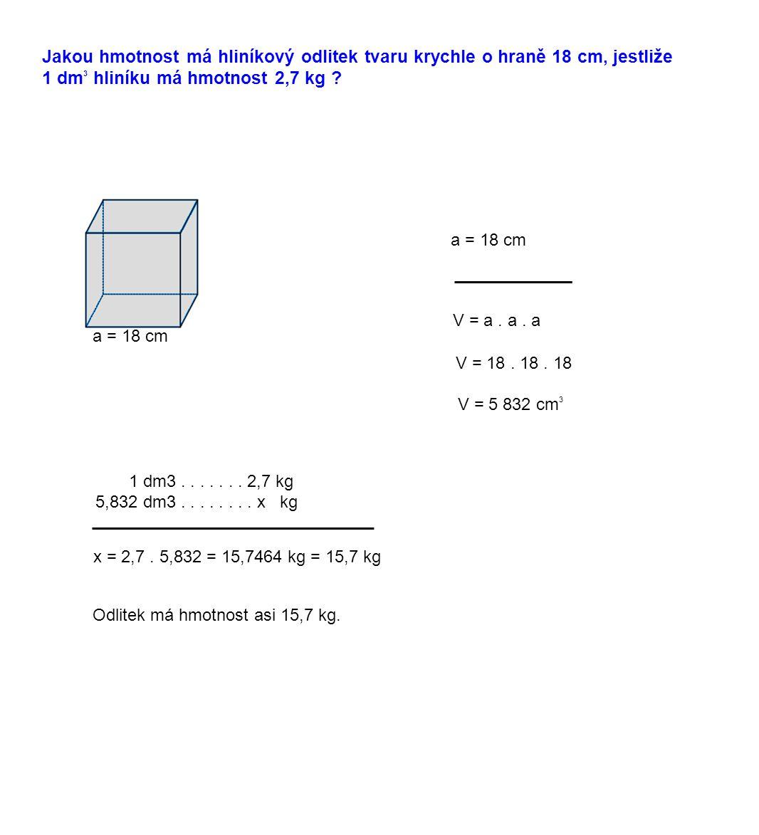Jakou hmotnost má hliníkový odlitek tvaru krychle o hraně 18 cm, jestliže 1 dm3 hliníku má hmotnost 2,7 kg
