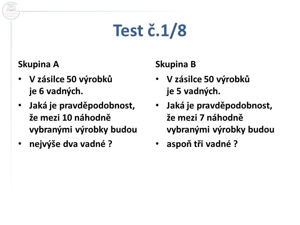 Test č.1/8 Skupina A Skupina B V zásilce 50 výrobků je 6 vadných.