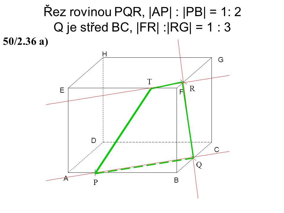 Řez rovinou PQR, |AP| : |PB| = 1: 2 Q je střed BC, |FR| :|RG| = 1 : 3