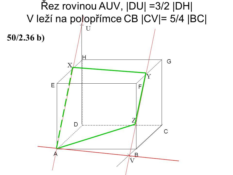 Řez rovinou AUV, |DU| =3/2 |DH| V leží na polopřímce CB |CV|= 5/4 |BC|