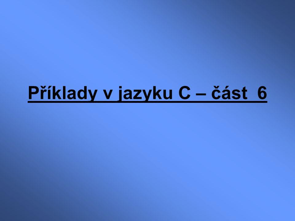 Příklady v jazyku C – část 6