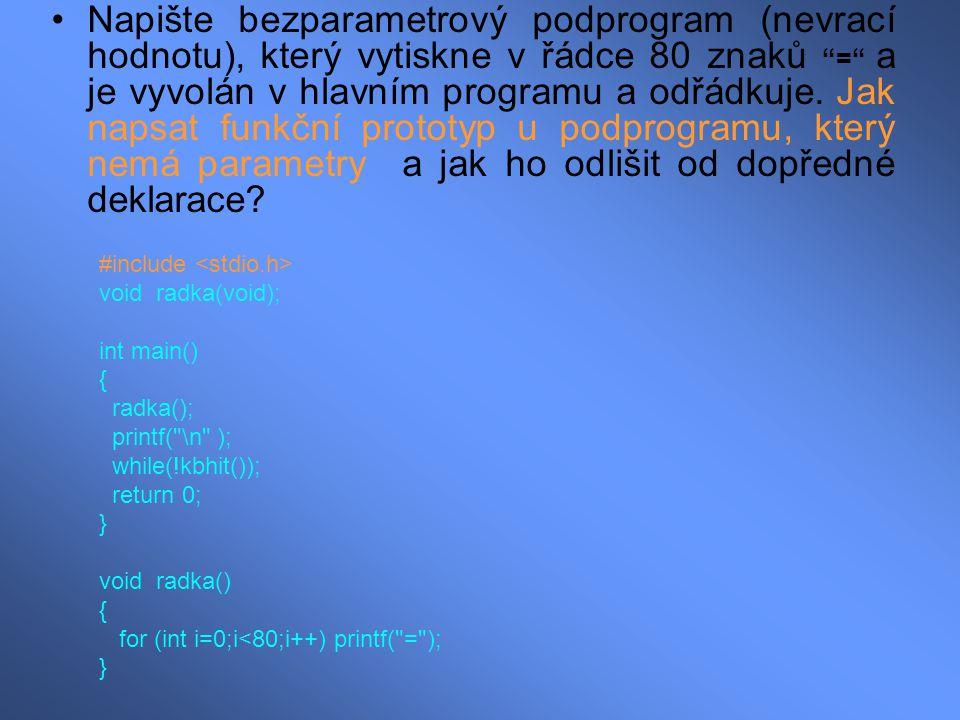 Napište bezparametrový podprogram (nevrací hodnotu), který vytiskne v řádce 80 znaků = a je vyvolán v hlavním programu a odřádkuje. Jak napsat funkční prototyp u podprogramu, který nemá parametry a jak ho odlišit od dopředné deklarace