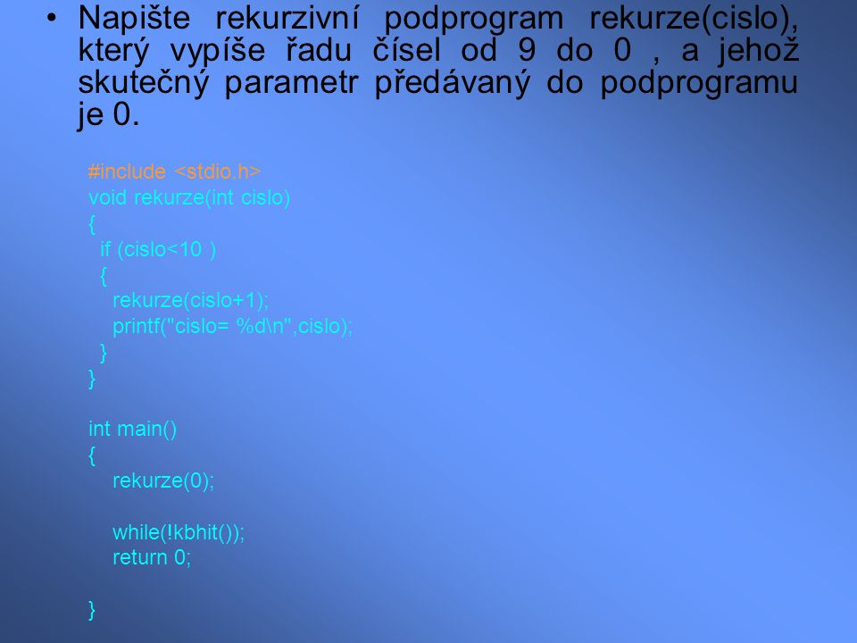 Napište rekurzivní podprogram rekurze(cislo), který vypíše řadu čísel od 9 do 0 , a jehož skutečný parametr předávaný do podprogramu je 0.