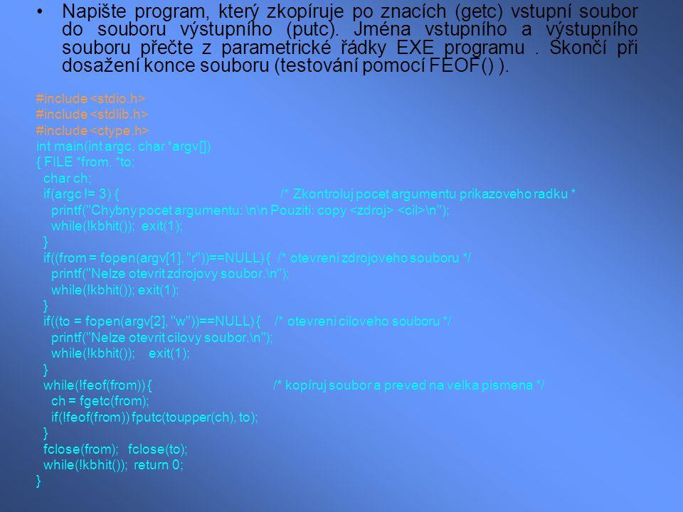Napište program, který zkopíruje po znacích (getc) vstupní soubor do souboru výstupního (putc). Jména vstupního a výstupního souboru přečte z parametrické řádky EXE programu . Skončí při dosažení konce souboru (testování pomocí FEOF() ).